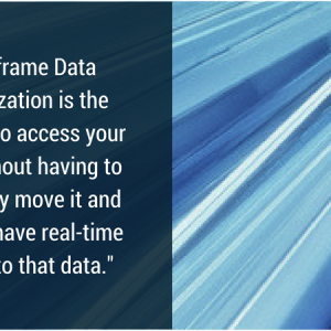 Mainframe Data Virtualization is the solution to access your data without having to physically move it and you can have real-time access to that data